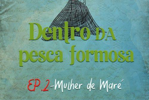 Dentro da pesca formosa – Episódio 02: Mulher de maré